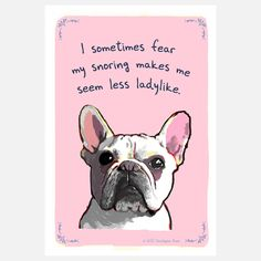 Made me think of June Bug...lol! Fab.com | Snoring French Bulldog 13x19