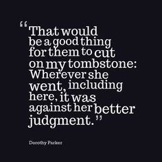 Dorothy Parker Quote - against her better judgement