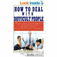 Learn How to Communicate Effectively with Difficult People around you, How to Handle Conflicts, Arguments and Disagreements the Smart Way, and How to Deal with Stressful Situations for a Stress-free and Peaceful Environment  http://www.amazon.com/DEAL-WITH-DIFFICULT-PEOPLE-Communication-ebook/dp/B00J5SE98W/