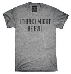 I Think I Might Be Evil Shirt, Hoodies, Tanktops