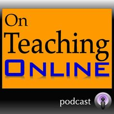 The On Teaching Online podcast is a weekly series of discussions, interviews, and teaching tips aimed at the online instructor, instructional designer and faculty who are creating, assessing and teaching online.