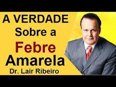 A verdade sobre a febre amarela e a vacina - Dr Lair Ribeiro