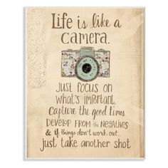 Full of bright colors, this artistic Life is Like a Camera Inspirational Art Wall Plaque will show your personality throughout your home. This plaque makes the perfect finishing touch to any room. Great Quotes, Quotes To Live By, Me Quotes, Qoutes, Hang In There Quotes, Inspire Quotes, Wisdom Quotes, Embrace Quotes, Quotations