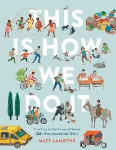 Starred review of  Matt Lamothe's This Is How We Do It: One Day in the Lives of Seven Kids from Around the World by Roger Sutton, July/August 2017 Horn Book Magazine