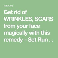 Get rid of WRINKLES, SCARS from your face magically with this remedy – Set Run . .