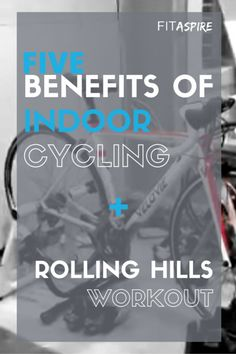 5 Benefits of Indoor Cycling Workouts + a Rolling Hills Workout for you to try on the trainer tonight!