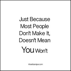Just Because Most Don't Make It, Doesn't Mean You Won't - http://www.khairilsianipar.com/2016/10/10/just-because-most-dont-make-it-doesnt-mean-you-wont/