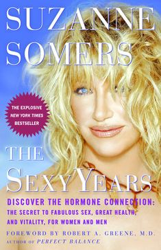 Suzanne Somers Books, Low Estrogen Symptoms, Bioidentical Hormones, Hormone Replacement Therapy, What If Questions, Extreme Couponing, The Secret, Health, Sexy