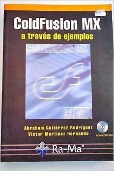 COLDFUSION MX A TRAVES DE EJEMPLOS C/CD-ROM  ABRAHAM GUTIERREZ RODRIGUEZ    SIGMARLIBROS