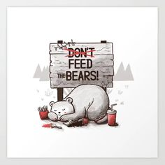 Don't Feed The Bears Art Print by tobefonseca Black Bear, Brown Bear, Bear App, Dont Feed The Bears, Bear Drawing, From The Ground Up, Buy Frames, Cute Gifts, Polar Bear