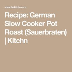 Recipe: German Slow Cooker Pot Roast (Sauerbraten) | Kitchn