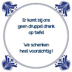 Tegeltjeswijsheid.nl - een uniek presentje - Er komt bij ons geen druppel drank op tafel Het weekend staat voor de deur, maar wees voorzichtig met alcohol!   We hebben een nieuwe serie tegelwijsheden op een tegel gezet, kijk eens op http://www.tegeltjeswijsheid.nl/kant-en-klare-tegel/tegels-met-spreuk-over-alcohol  De tegeltjeswijsheid van de dag is vandaag, samen met alle andere alcohol wijsheden de hele week in de aanbieding…