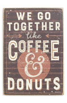 Primitives By Kathy 'We Go Together Like Coffee & Donuts' Box Sign. This is such a cute design. Perfect for the coffee bar! Coffee And Donuts, Coffee Love, Happy Coffee, Coffee Coffee, Coffee Break, Rustic Signs, Wooden Signs, We Go Together, Coffee Quotes