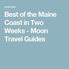 Best of the Maine Coast in Two Weeks - Moon Travel Guides