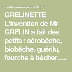 GRELINETTE L'invention de Mr GRELIN a fait des petits : aérobêche, biobêche, guérilu, fourche à bêcher... Le principe est de laisser les micro-organismes du so