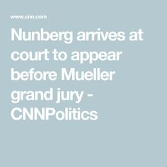 Nunberg arrives at court to appear before Mueller grand jury - CNNPolitics Grand Jury, District Court, Investigations, Counseling, Politics, Study, Political Books, Tips