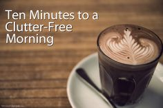 Ten Minutes to a Clutter-Free Morning | Becoming Minimalist