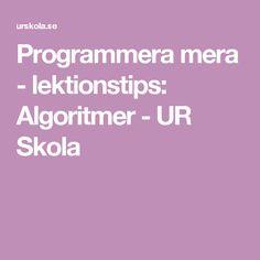 Programmera mera - lektionstips: Algoritmer - UR Skola Coding, School, Inspiration, Biblical Inspiration, Inspirational, Programming, Inhalation