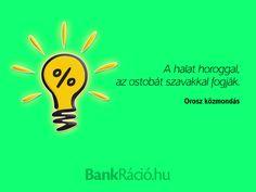 A halat horoggal, az ostobát szavakkal fogják. - Orosz közmondás, www.bankracio.hu idézet