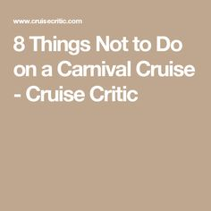 8 Things Not to Do on a Carnival Cruise - Cruise Critic