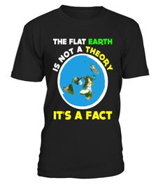 Funny Flat Earth Is Not A Theory Its A Fact T-shirt Science - Limited Edition  Funny Back to school T-shirt, Best Back to school T-shirt