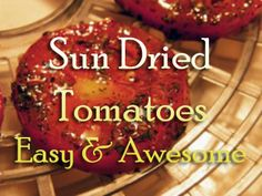How to Make Sun-Dried Tomatoes Easy & Awesome