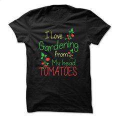 I Love Gardening From My Head To My Toes T Shirt, Hoodie, Sweatshirts - custom tee shirts #teeshirt #fashion