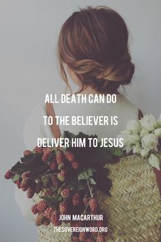 Death:Delivery to Jesus Bible Verses Quotes, Words Of Encouragement, Faith Quotes, Godly Quotes, Scriptures, John Macarthur, Christian Faith, Christian Quotes, Jesus Christ Quotes