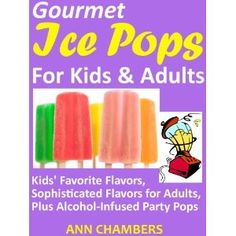 Gourmet Ice Pops for Kids and Adults (Kindle Edition)