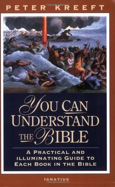 You Can Understand The Bible: A Practical And Illuminating Guide To Each Book In The Bible: Peter Kreeft: 9781586170455: Amazon.com: Books