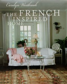 Carolyn Westbrook: The French Inspired Home