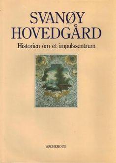 """Svanøy hovedgård - Historien om et impulssentrum"" av Håkon Christie, Sigrid Christie og Luce Hinsch (ISBN: 9788203164897 / 8203164897)"