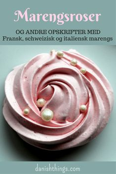 Marengsrose - Fransk marengs, schweizisk marengs og italiensk marengs - find opskrifterne på danishthings.com © Christel Danish Things Home Bakery, Homemade Candies, Creative Food, Dessert Table, Cupcake Cakes, Icing, Cake Decorating, Deserts, Food And Drink