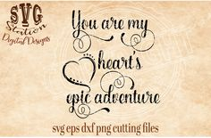 You Are My Hearts Epic Adventure Cut File by Svg Station available for $3.00 at DesignBundles.net