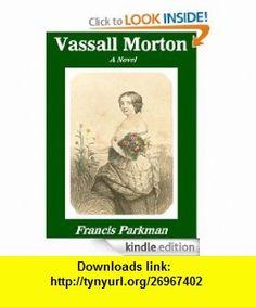 Vassall Morton A Novel (1856) eBook FRANCIS PARKMAN ,   ,  , ASIN: B0085MELNC , tutorials , pdf , ebook , torrent , downloads , rapidshare , filesonic , hotfile , megaupload , fileserve