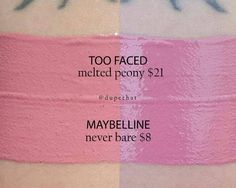 Try Maybelline Never Bare lip paint ($8) instead of Too Faced Melted Peony liquid lipstick ($21).