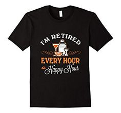 Amazon.com: Retired Shirt I'm Retired Every Hour is Happy Hour T-shirt: Clothing