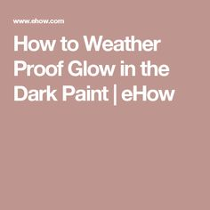 How to Weather Proof Glow in the Dark Paint | eHow