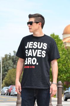 8TN Apparel Jesus Saves Bro Shirts.....our good friend. Love his clothing line