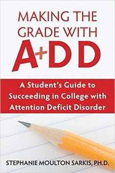 Making the Grade With ADD: A Student's Guide to Succeeding in College With Attention Deficit Disorder: Stephanie Moulton Sarkis: 9781572245549: Amazon.com: Books