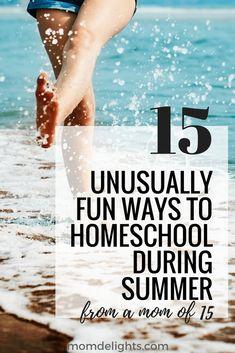 15 Unusually Fun Ways to Homeschool During Summer - Mom Delights