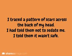 writing prompt Not using the sedation part, but I like the traced pattern of scars, perhaps moved to a shoulder blade or something.