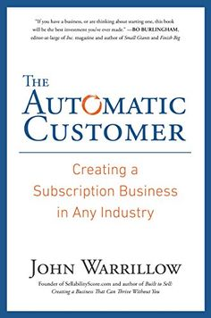The Automatic Customer: Creating a Subscription Business in Any Industry eBook: John Warrillow: Amazon.ca: Books