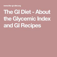 The GI Diet - About the Glycemic Index and GI Recipes