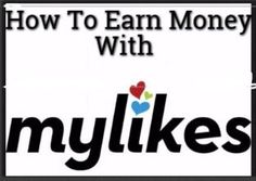 Make Money With Mylikes Online Is Very Easy if you to Have Certain Skills And Knowledge, In Particular, Categories. But With This Post You Can Know How To Do It