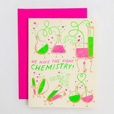 "Greeting Card - ""We Have the Right Chemistry"" 4.25"" x 5.5"" Blank inside Includes coordinating envelope 100 lb. ecru 100% recycled paper Packaged in a cello sleeve"
