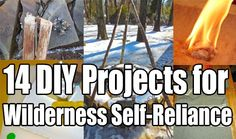 14 DIY Projects for Wilderness Self-Reliance, learn these 14 diy projects to help you in surviving the wilderness anytime of the year.