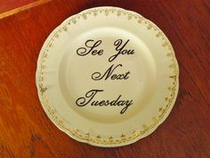 See you next Tuesday hand painted vintage china by trixiedelicious