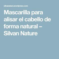 Mascarilla para alisar el cabello de forma natural – Silvan Nature Hair Hacks, Hair Tips, Remedies, Beauty, Diy, Cute Hair, Dry Hair, Hair Straightening, Homemade Cosmetics