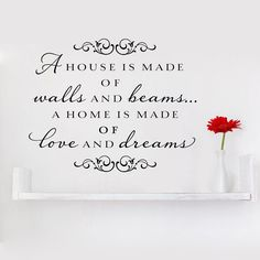 A house is made of walls and beams... a home is made of love and dreams -